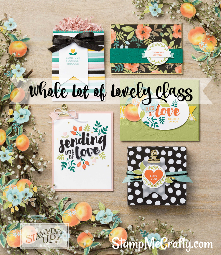 #stampmecrafty.com, Whole Lot of Lovely Product Suite, Stampin' Up!, Class, Lets Get Crafty Class
